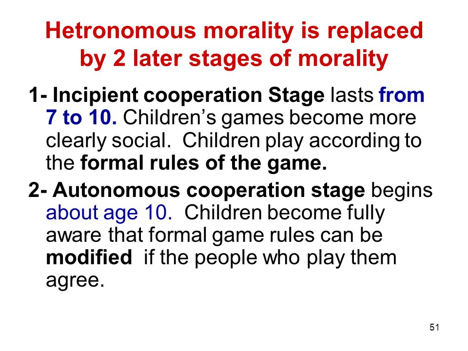 Hetronomous morality is replaced by 2 later stages of morality