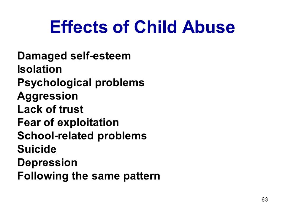 Effects of Child Abuse Damaged self-esteem Isolation