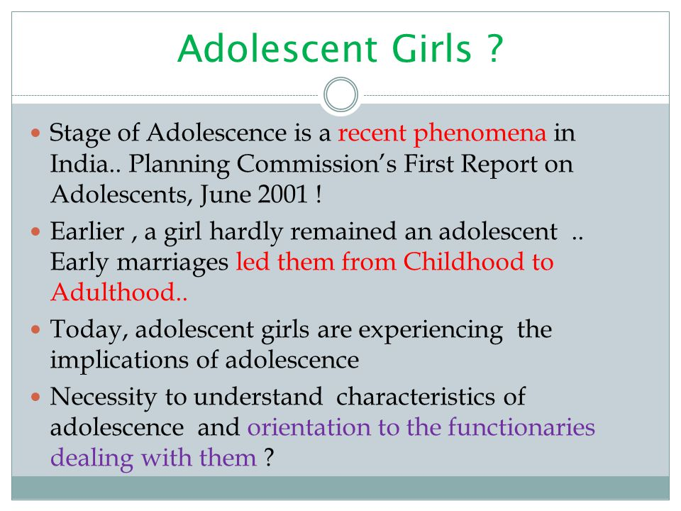 Adolescent Girls Stage of Adolescence is a recent phenomena in India.. Planning Commission's First Report on Adolescents, June 2001 !