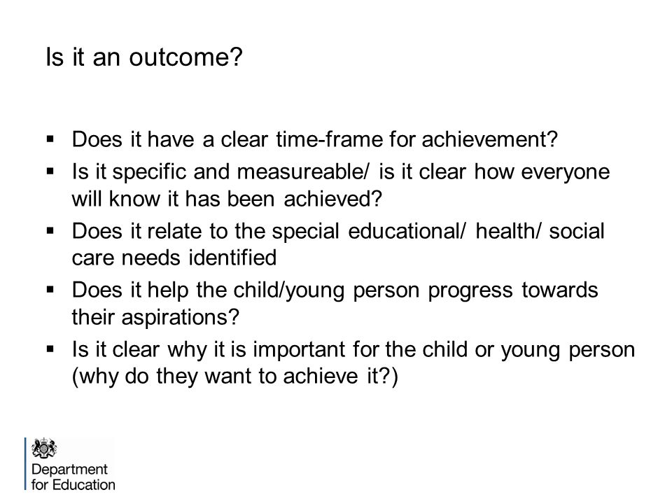 Is it an outcome Does it have a clear time-frame for achievement