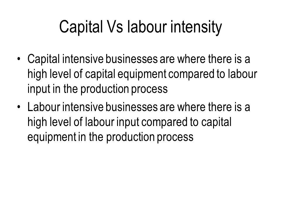 Capital Vs labour intensity