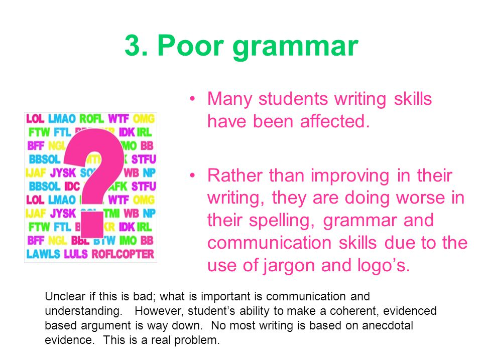 3. Poor grammar Many students writing skills have been affected.