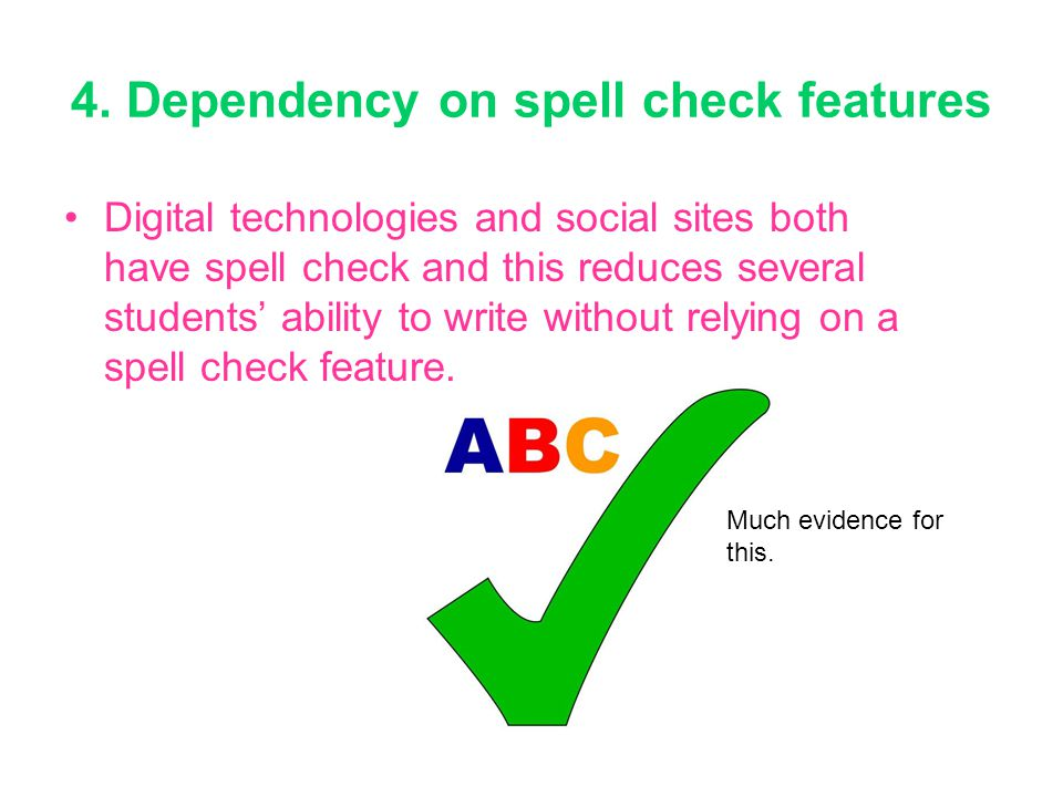 4. Dependency on spell check features