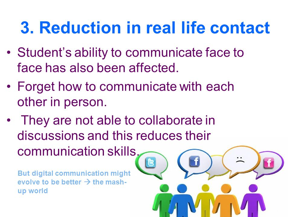 3. Reduction in real life contact