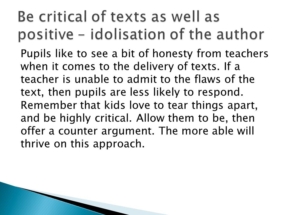 Be critical of texts as well as positive – idolisation of the author