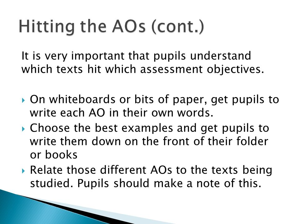 Hitting the AOs (cont.) It is very important that pupils understand which texts hit which assessment objectives.