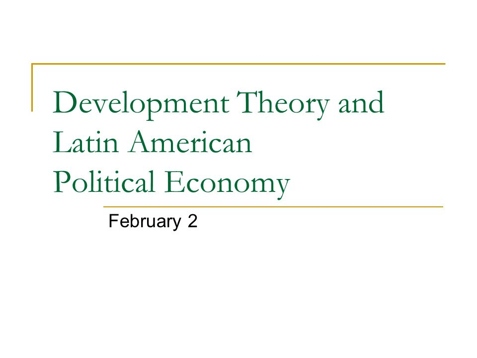 Development Theory and Latin American Political Economy