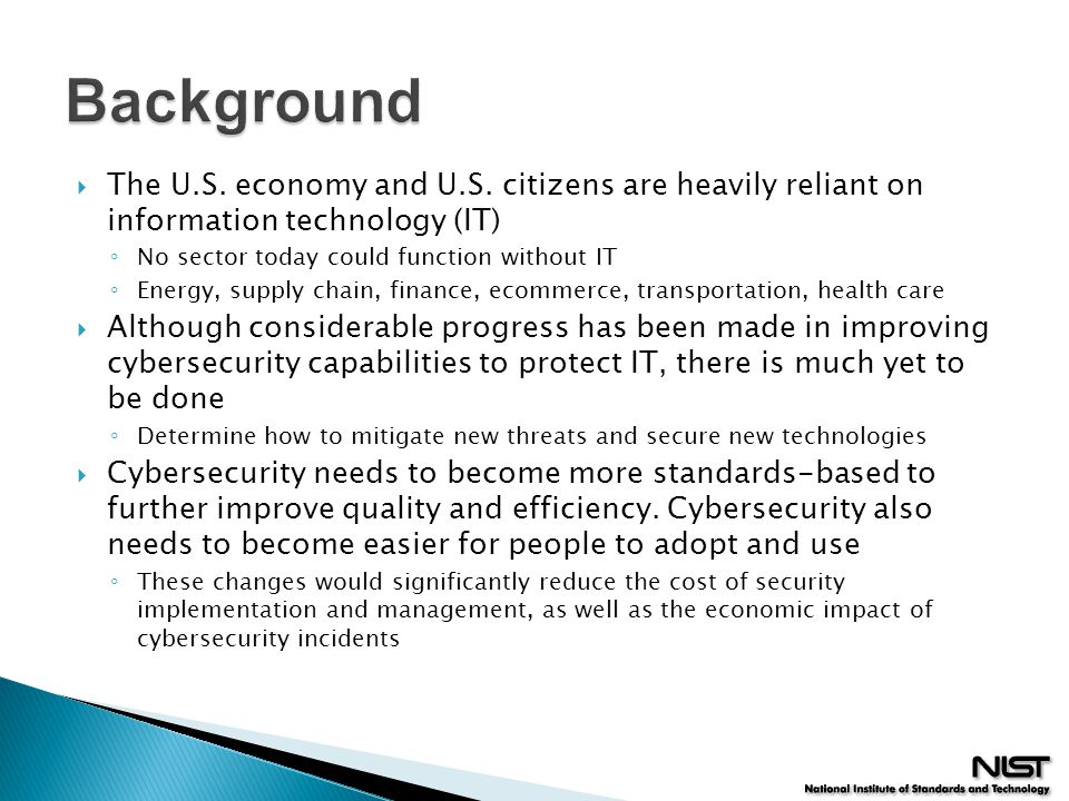 Background The U.S. economy and U.S. citizens are heavily reliant on information technology (IT) No sector today could function without IT.