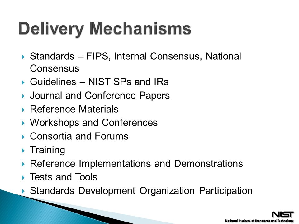 Delivery Mechanisms Standards – FIPS, Internal Consensus, National Consensus. Guidelines – NIST SPs and IRs.