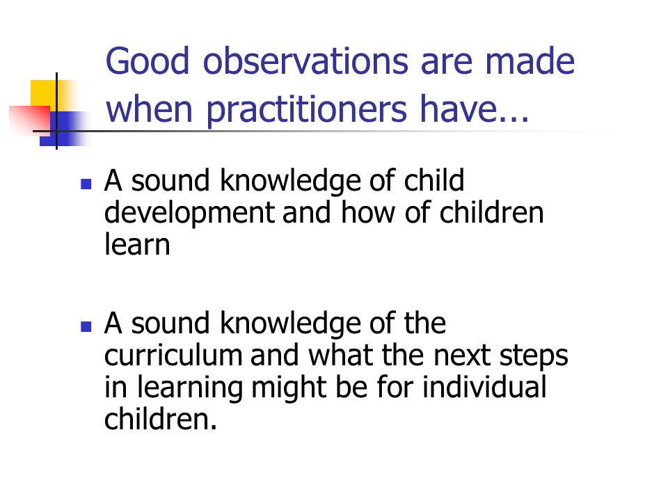 Good observations are made when practitioners have…