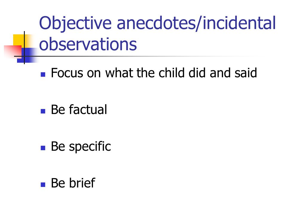 Objective anecdotes/incidental observations