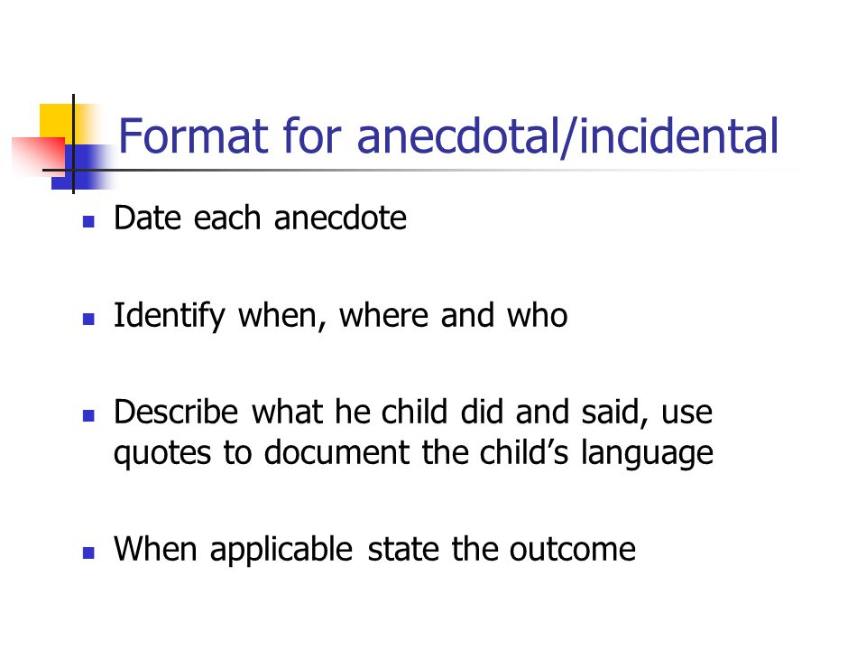 Format for anecdotal/incidental