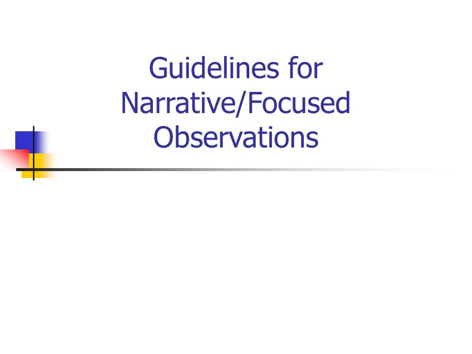 observation narative Participant observation as a data collection method  there will probably be several sections in the narrative that reflect one's interpretation of certain themes.