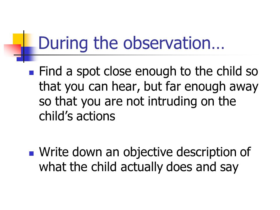 During the observation…