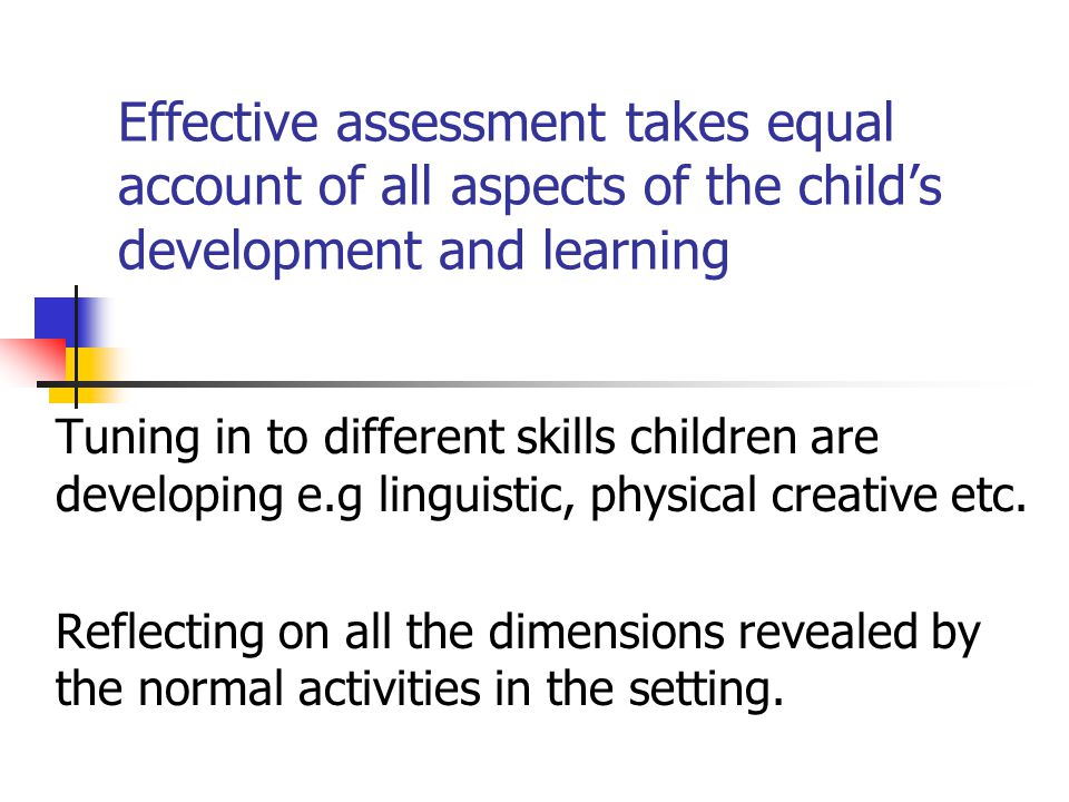 Effective assessment takes equal account of all aspects of the child's development and learning