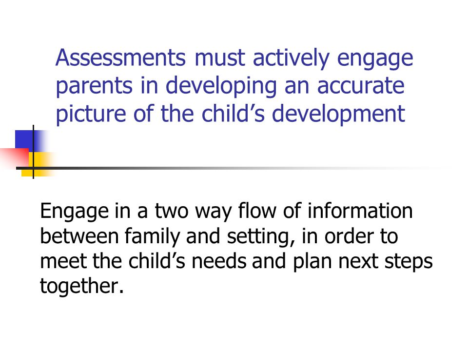 Assessments must actively engage parents in developing an accurate picture of the child's development