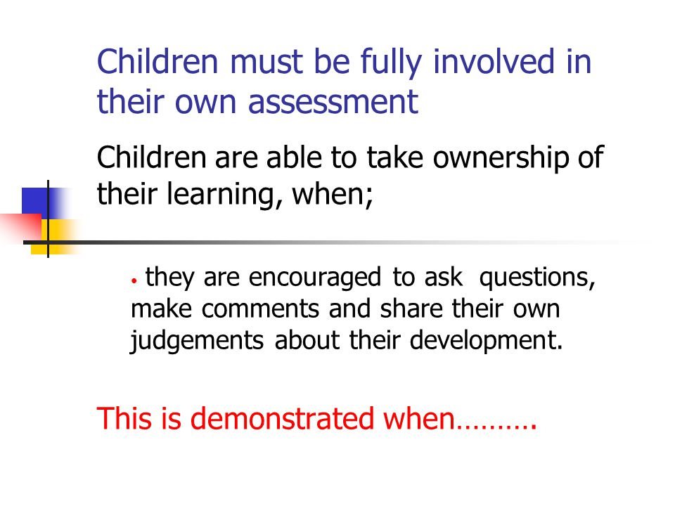 Children must be fully involved in their own assessment