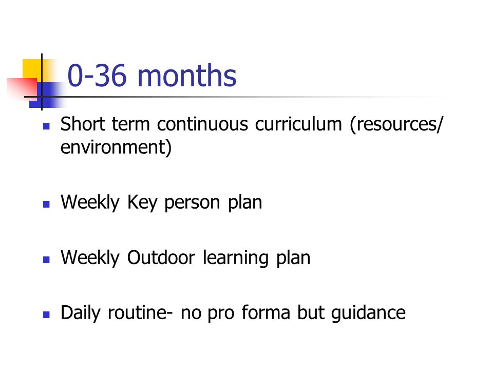 0-36 months Short term continuous curriculum (resources/ environment)