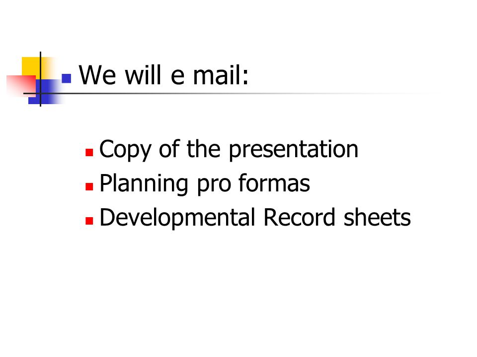 We will e mail: Copy of the presentation Planning pro formas