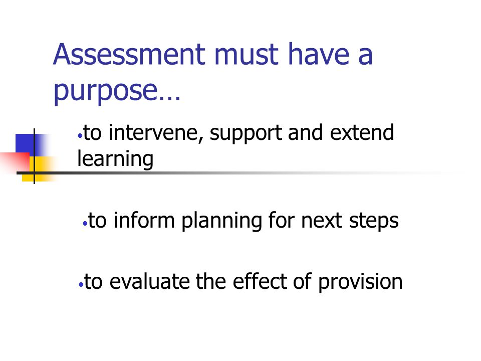 Assessment must have a purpose…