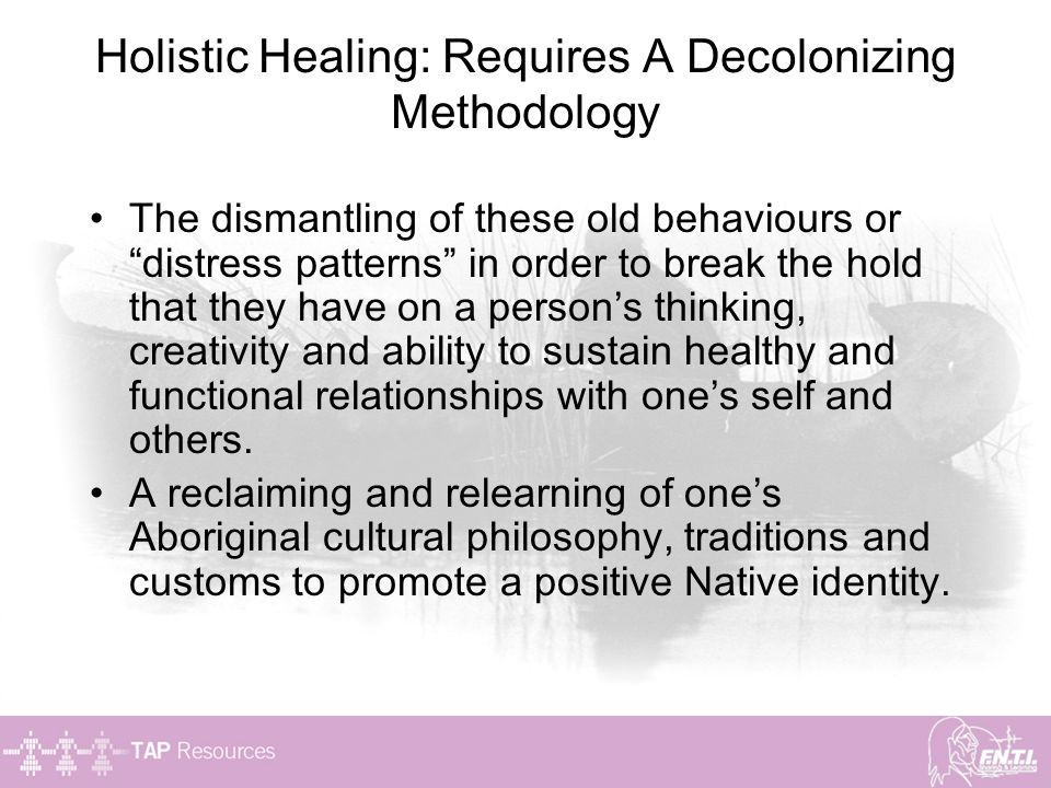 Holistic Healing: Requires A Decolonizing Methodology