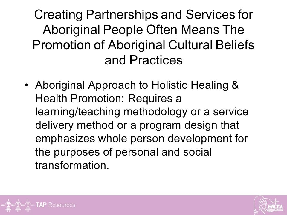 Creating Partnerships and Services for Aboriginal People Often Means The Promotion of Aboriginal Cultural Beliefs and Practices