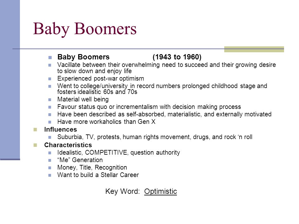 Baby Boomers Baby Boomers (1943 to 1960) Key Word: Optimistic