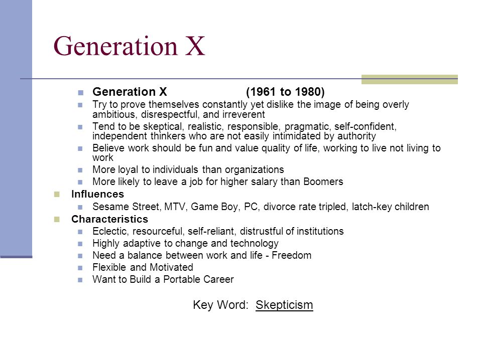 Generation X Generation X (1961 to 1980) Key Word: Skepticism