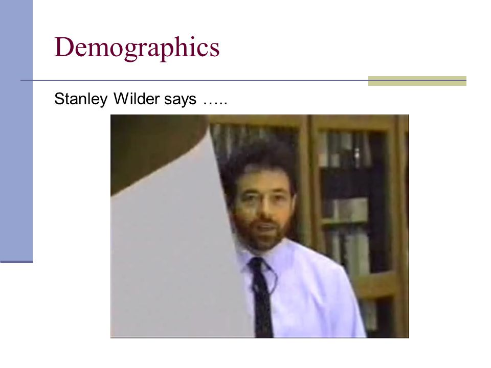 Demographics Stanley Wilder says …..