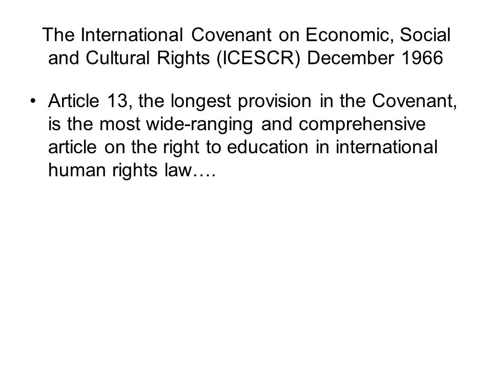 The International Covenant on Economic, Social and Cultural Rights (ICESCR) December 1966