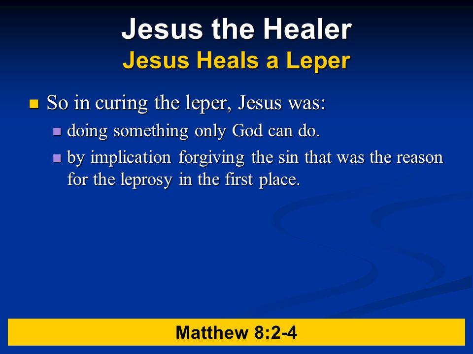 Jesus the Healer Jesus Heals a Leper