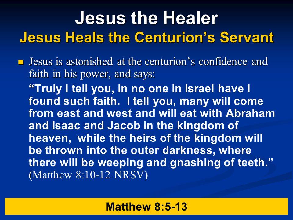 Jesus the Healer Jesus Heals the Centurion's Servant
