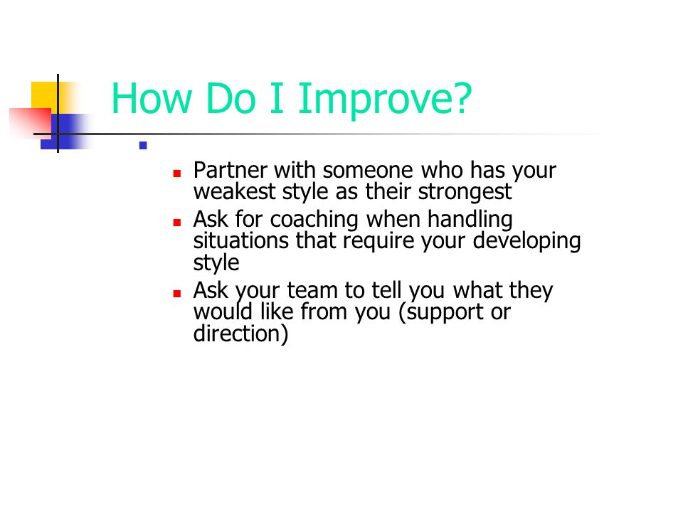 How Do I Improve Partner with someone who has your weakest style as their strongest.
