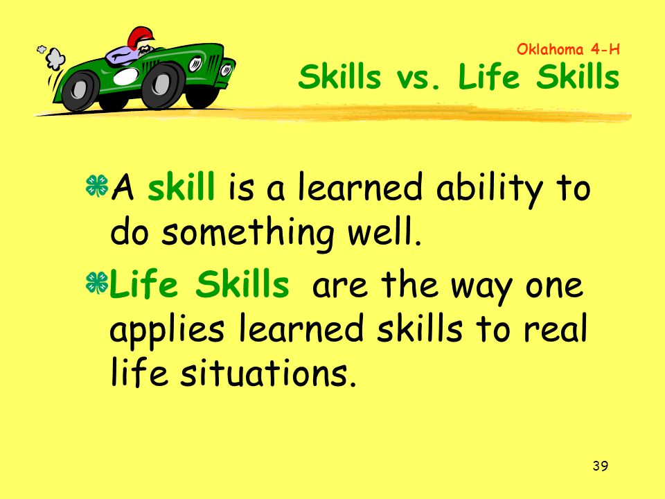 A skill is a learned ability to do something well.
