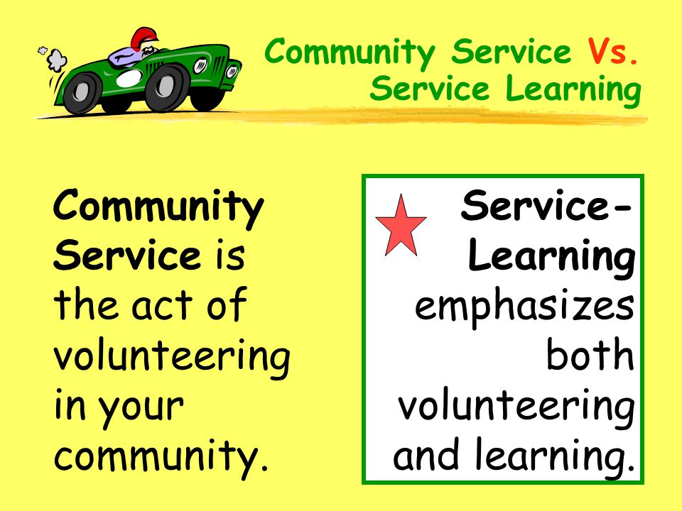 Community Service is the act of volunteering in your community.
