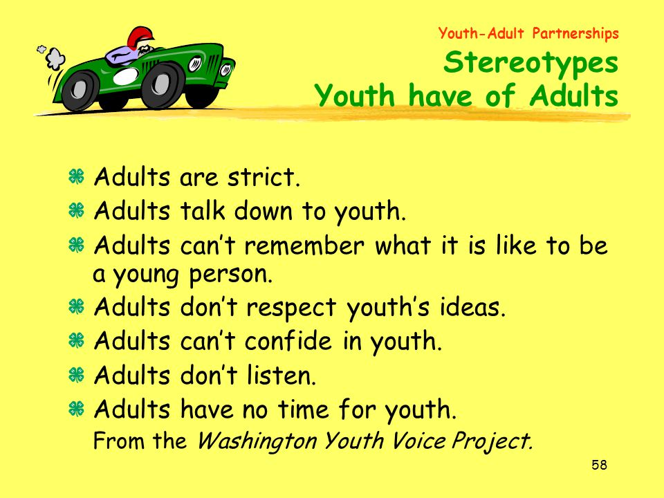 Youth have of Adults Adults are strict. Adults talk down to youth.