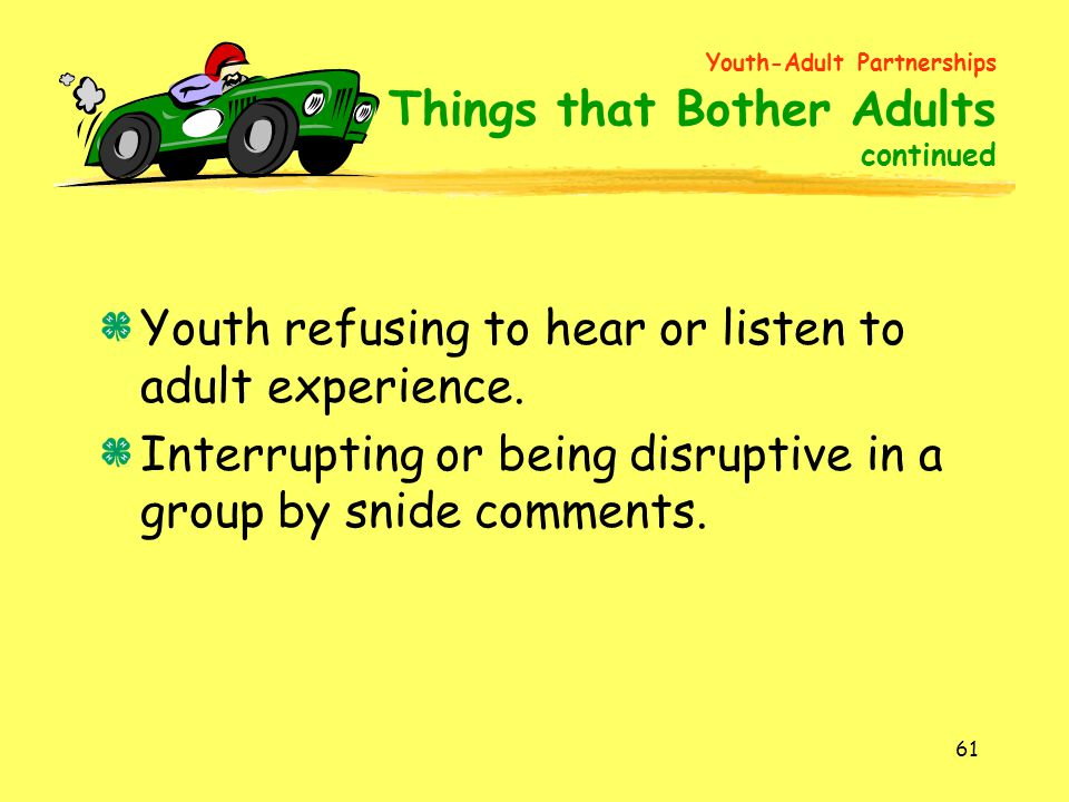 Youth refusing to hear or listen to adult experience.