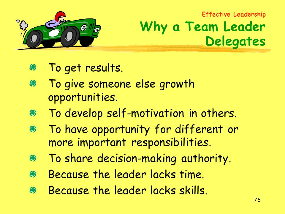 Delegates To get results. To give someone else growth opportunities.