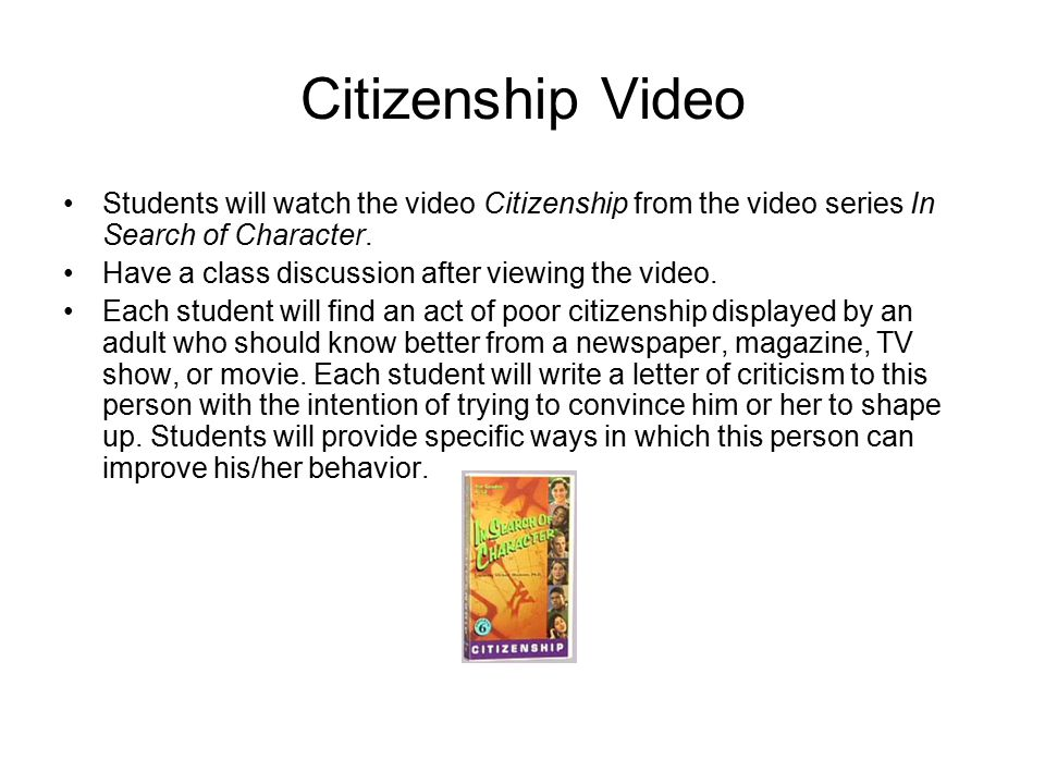 Citizenship Video Students will watch the video Citizenship from the video series In Search of Character.