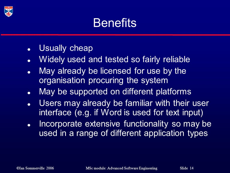 Benefits Usually cheap Widely used and tested so fairly reliable