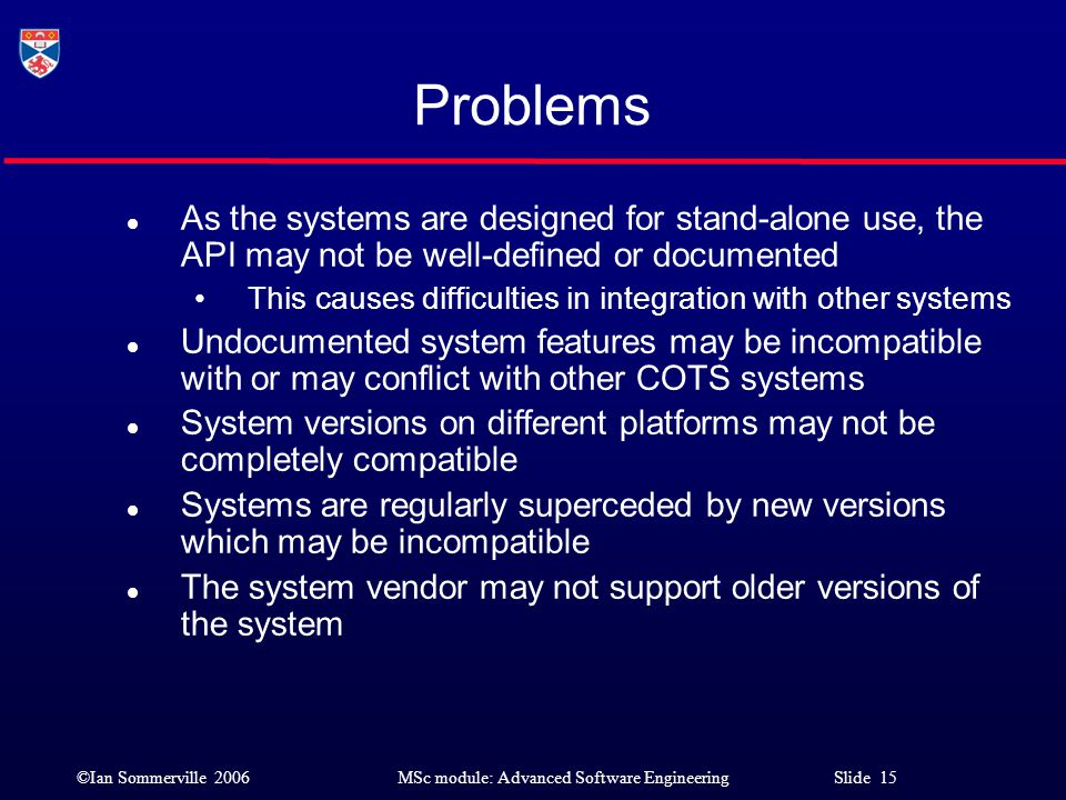 Problems As the systems are designed for stand-alone use, the API may not be well-defined or documented.