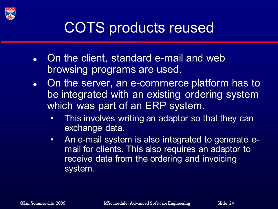 COTS products reused On the client, standard e-mail and web browsing programs are used.