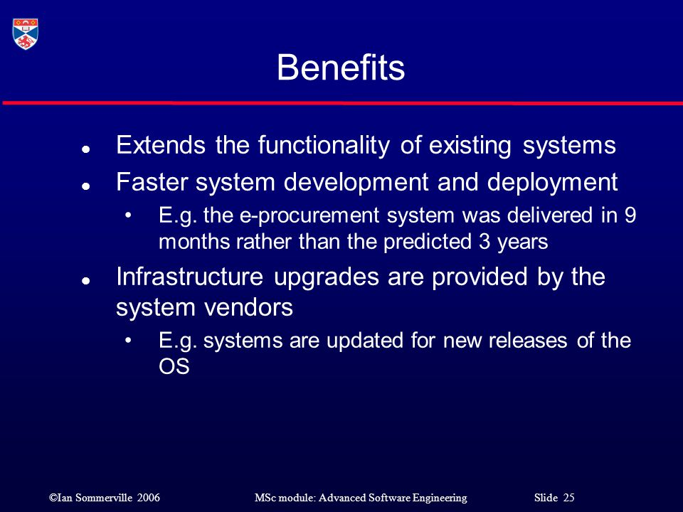 Benefits Extends the functionality of existing systems