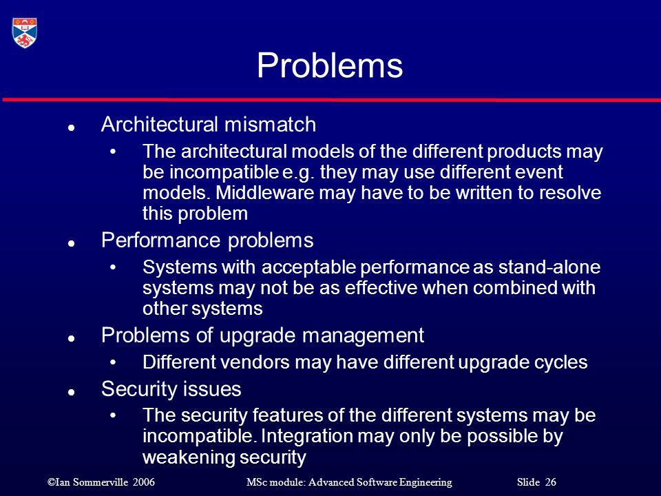 Problems Architectural mismatch Performance problems