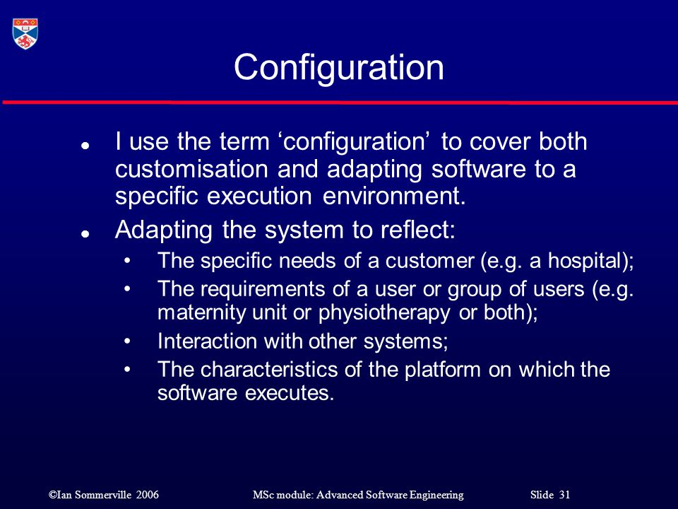 Configuration I use the term 'configuration' to cover both customisation and adapting software to a specific execution environment.
