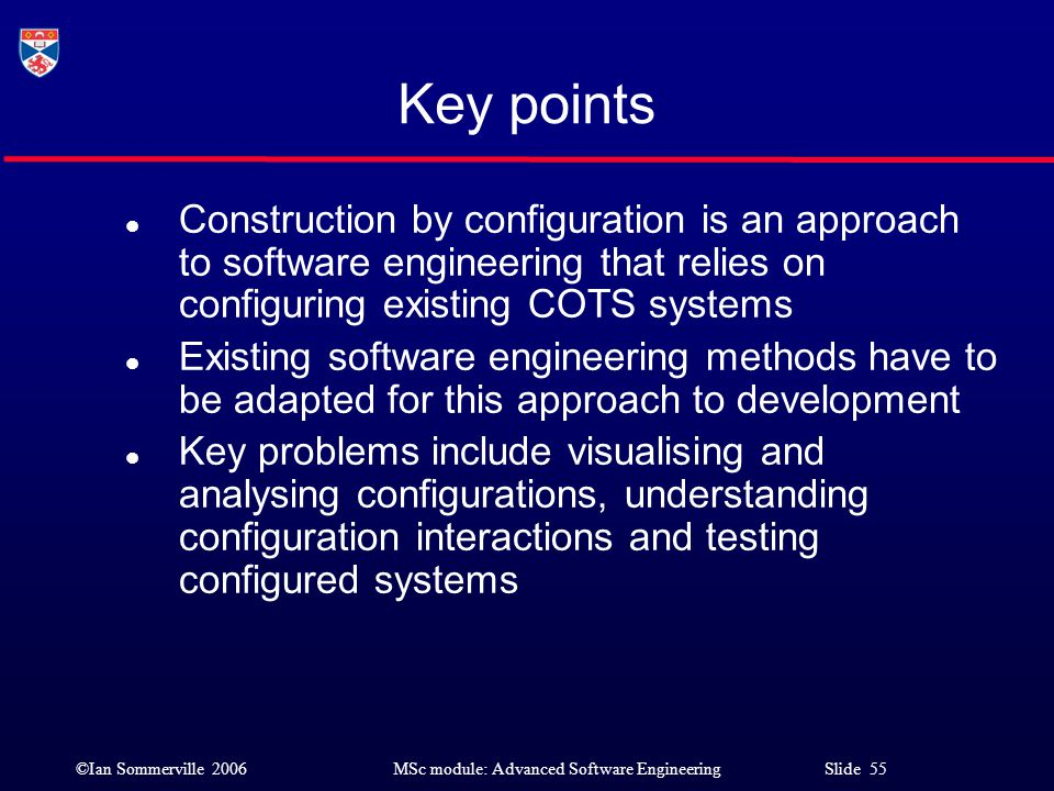 Key points Construction by configuration is an approach to software engineering that relies on configuring existing COTS systems.