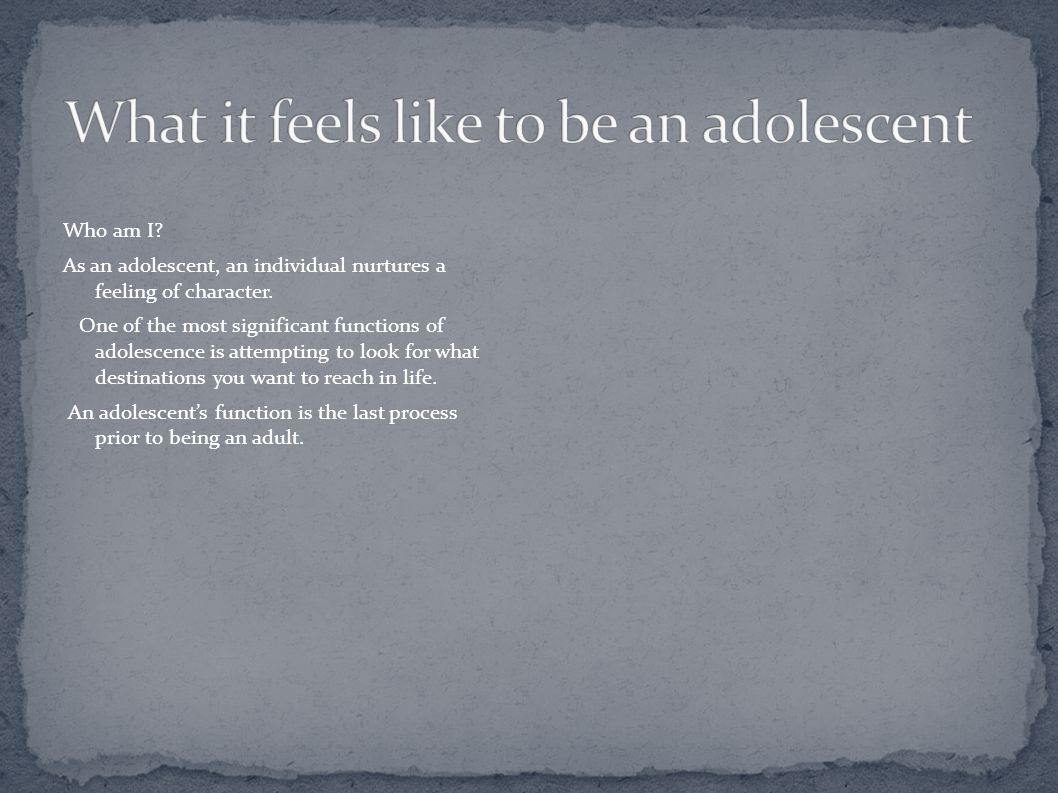 What it feels like to be an adolescent