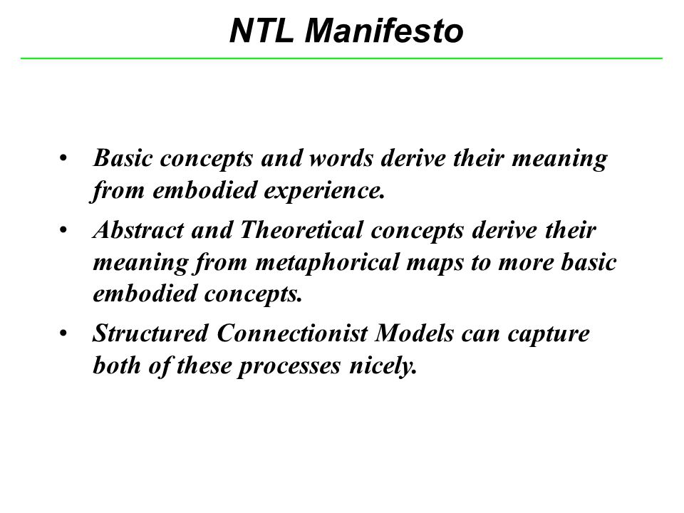 NTL Manifesto Basic concepts and words derive their meaning from embodied experience.
