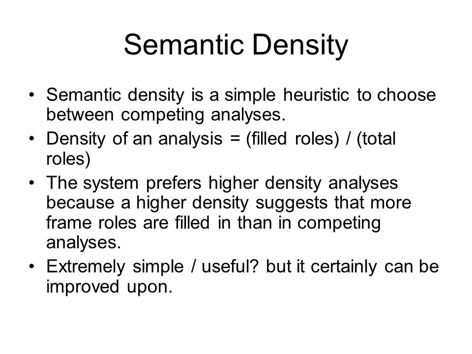 Semantic Density Semantic density is a simple heuristic to choose between competing analyses.