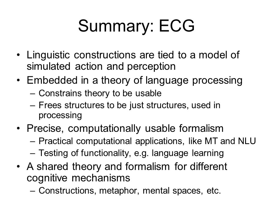 Summary: ECG Linguistic constructions are tied to a model of simulated action and perception. Embedded in a theory of language processing.